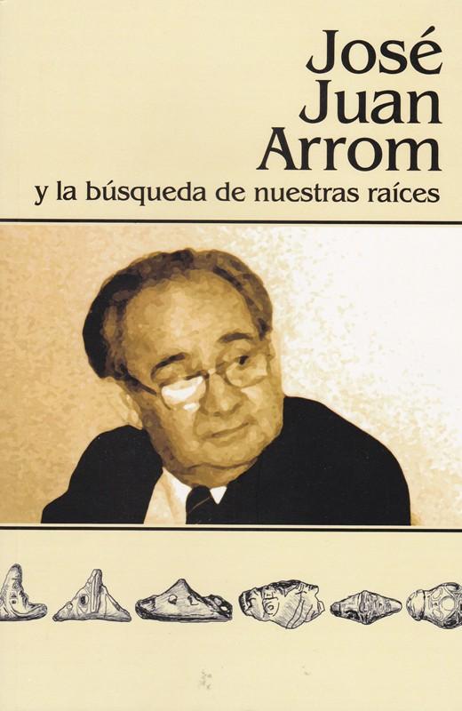 Jose Juan Arrom - y la búsqueda de nuestras raices - ISBN: 978-959-11-0726-8